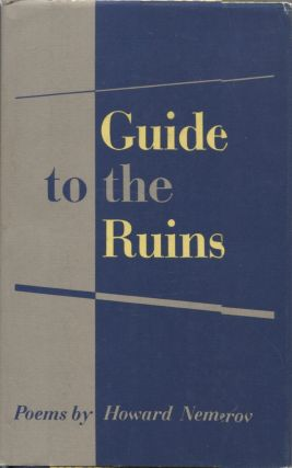Guide to the Ruins; Poems by Howard Nemerov. Howard Nemerov