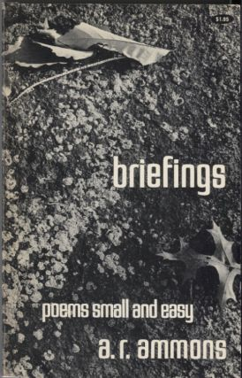 Briefings; Poems Small and Easy. A. R. Ammons