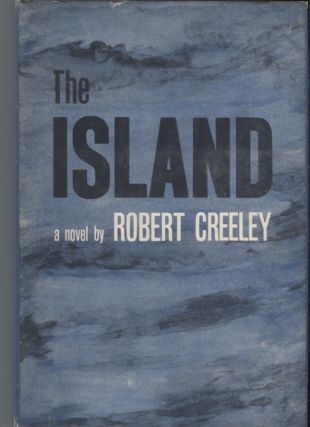 The Island; A Novel by Robert Creeley. Robert Creeley