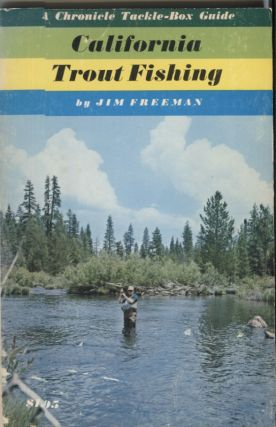 California Trout Fishing; A Chronicle Tackle-Box Guide. Jim Freeman