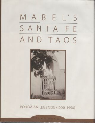 Mabel's Santa Fe and Taos; Bohemian Legends (1900-1950). Elmo Baca