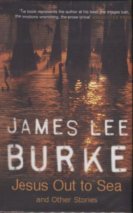 Jesus Out to Sea; and Other Stories. James Lee Burke
