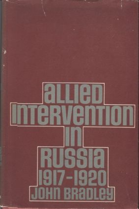 Allied Intervention in Russia 1917-1920. John Bradley