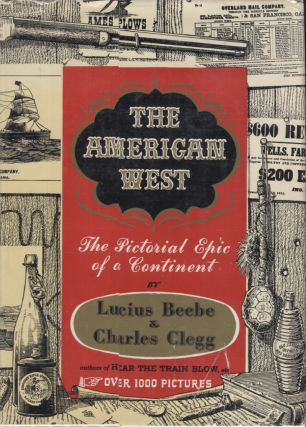 The American West; The Pictorial Epic of a Continent. Lucius Beebe, Charles Clegg