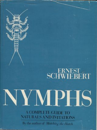 Nymphs; A Complete Guide to Naturals and Imitations. Ernest Schwiebert