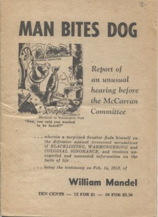 Man Bites Dog; Report of an unusual hearing before the McCarran Committee. William Mandel