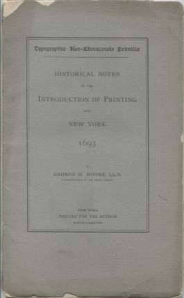 HISTORICAL NOTES ON THE INTRODUCTION OF PRINTING INTO NEW YORK 1693; Typographiae Neo-Eboracensis...