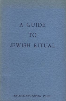 A GUIDE TO JEWISH RITUAL. Ira Eisenstein