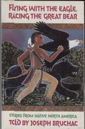 FLYING WITH THE EAGLE, RACING THE GREAT BEAR; Stories from Native America. Joseph Bruchac
