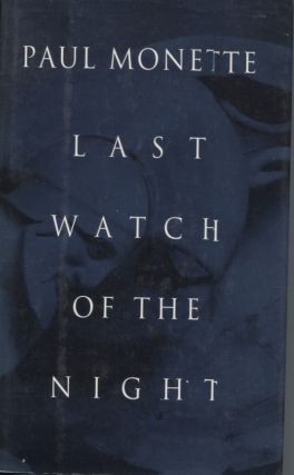 LAST WATCH OF THE NIGHT; Essays too Personal and Otherwise. Paul Monette