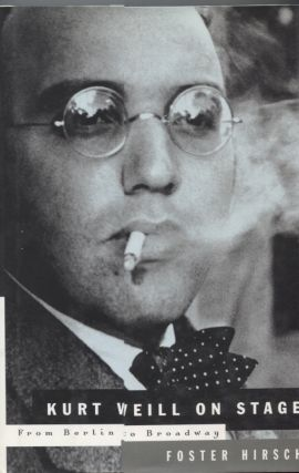 KURT WEILL ON STAGE; From Berlin to Broadway. Foster Hirsch