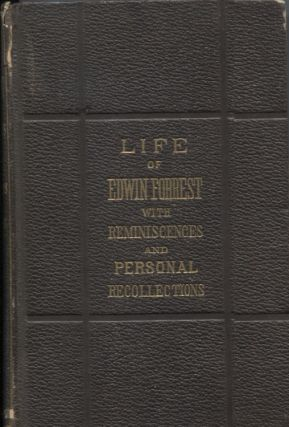 LIFE OF EDWIN FORREST WITH REMINISCENCES AND PERSONAL RECOLLECTIONS. James Rees