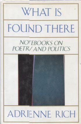 What Is Found There: Notebooks on Poetry and Politics [. Adrienne Rich