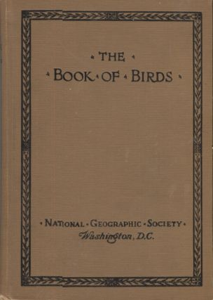 THE BOOK OF BIRDS. Dr. Gilbert Grosvenor, President of the National Geographic Society, National...