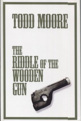 THE RIDDLE OF THE WOODEN GUN. Todd Moore
