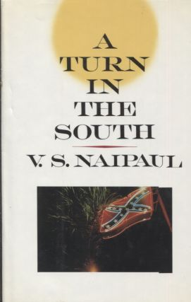 A TURN IN THE SOUTH. V. S. Naipaul
