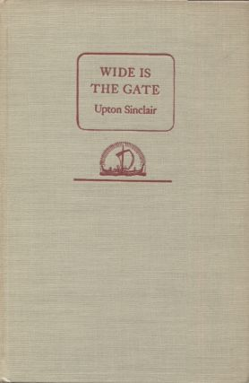 WIDE IS THE GATE. Upton Sinclair