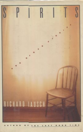 SPIRITS AND OTHER STORIES. Richard Bausch