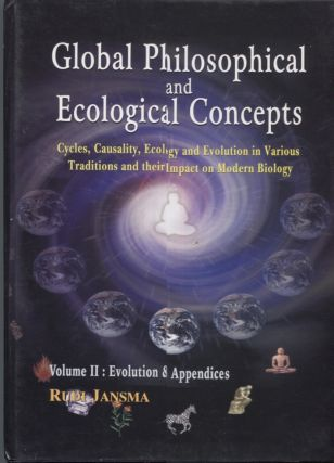 GLOBAL PHILOSOPHICAL AND ECOLOGICAL CONCEPTS :2 VOLS; Cycles, Causity, Ecology and Evolution in Various Traditions and their Impact on Modern Biology
