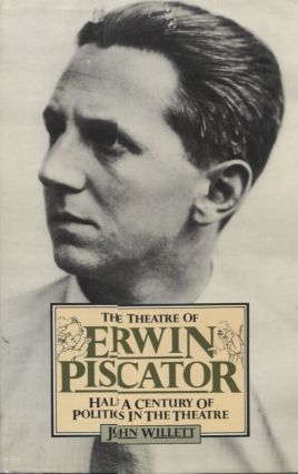 THE THEATRE OF ERWIN PISCATOR; Half a Century of Politics i the Theatre