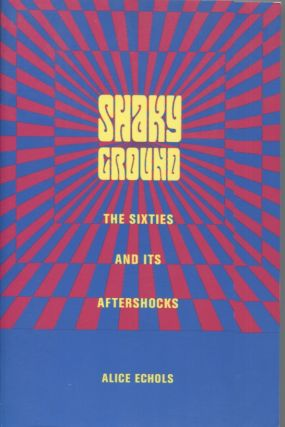 SHAKY GROUND; The Sixties and is Aftershocks. Alice Echols