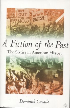 A FICTION OF THE PAST; The Sixties in American History. Dominick Cavallo