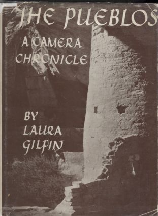 Pueblos, The; A Camera Chronicle. Laura Gilpin