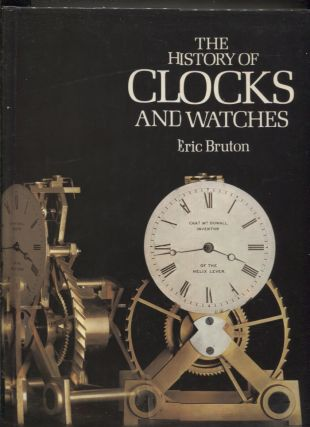 History of Clocks and Watches. Eric Bruton