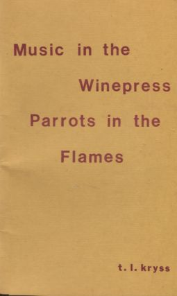 Music in the Winepress, Parrots in the Flames. T. L. Kryss