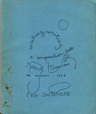 Writing Writing a Composition Book for Madison 1953: Stein Imitations. Robert Duncan