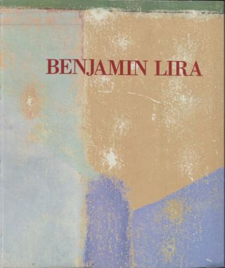 Benjamin Lira: Pinturas recientes / New paintings. Benjamin . John Yau Lira, Edward J. Sullivan,...