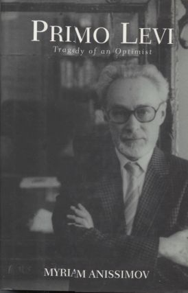 Primo Levi; The Tragedy of an Optimist. Myriam Anissimov