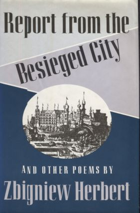 Report from the Besieged City and Other Poems. Zbigniew. Translated Herbert, John Carpenter,...